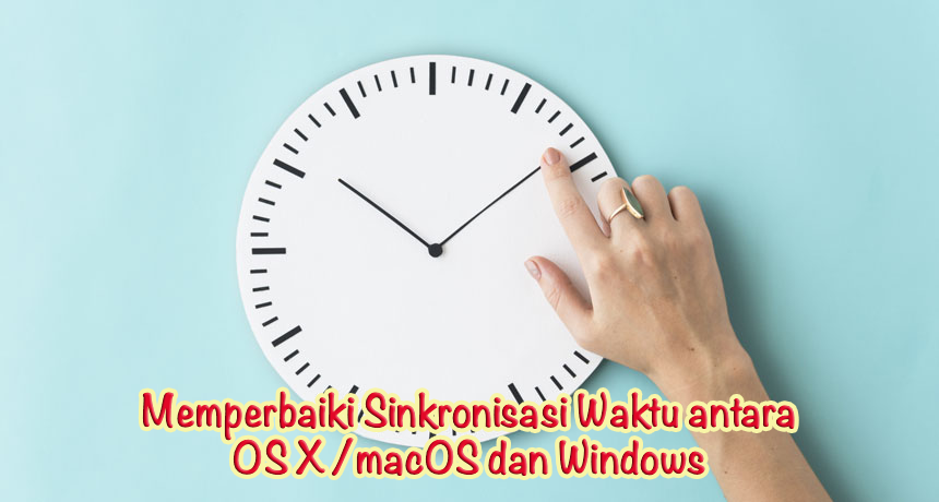 Memperbaiki Sinkronisasi Waktu antara OS X/macOS dan Windows (Dual Boot)